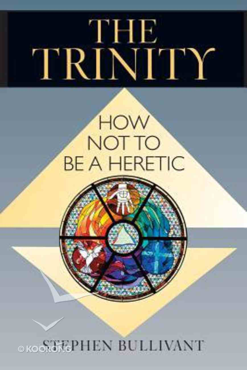 The Trinity: How Not to Be a Heretic Paperback