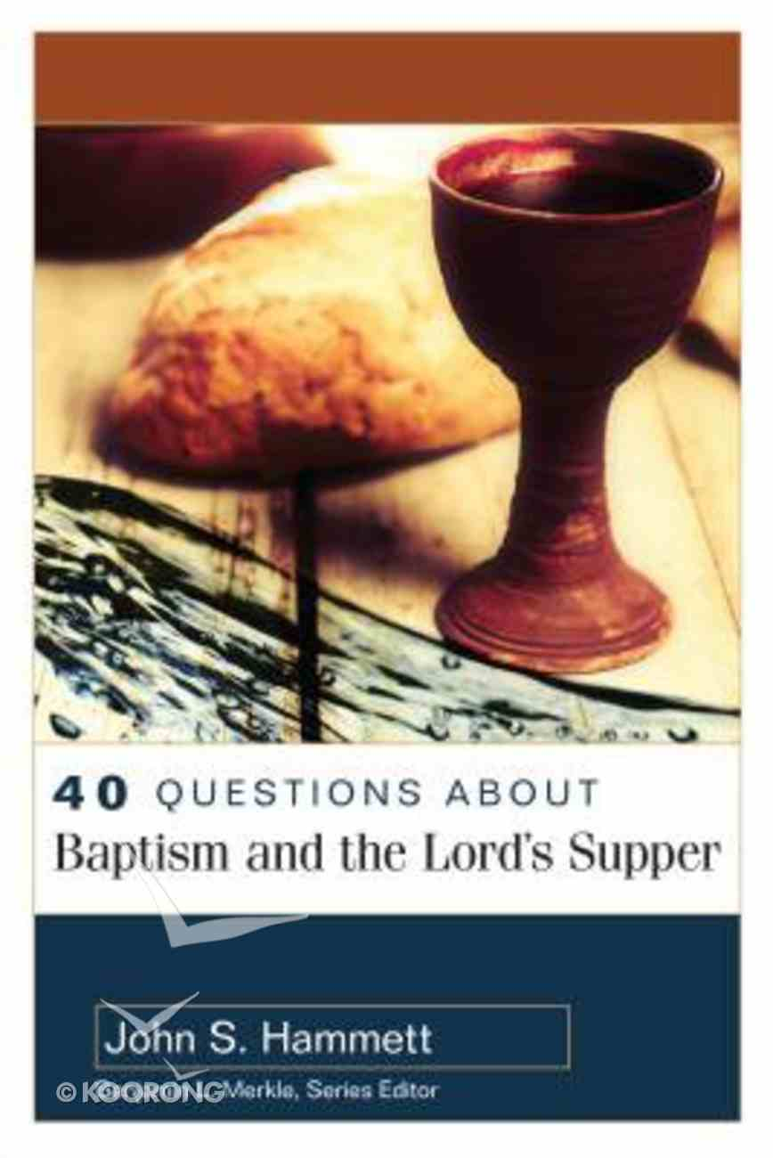 About Baptism and the Lord's Supper (40 Questions Series) Paperback