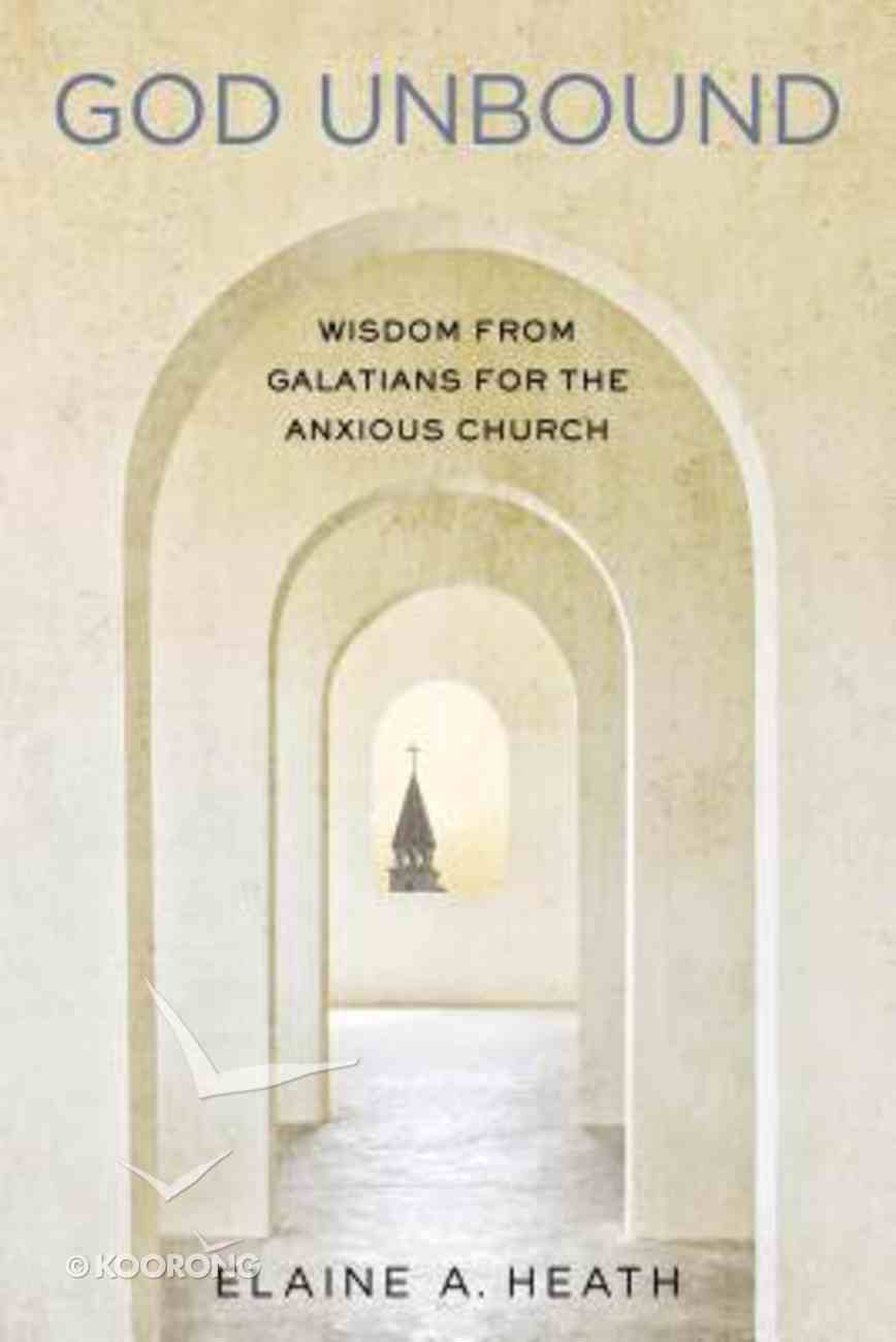 God Unbound: Wisdom From Galatians For the Anxious Church Paperback