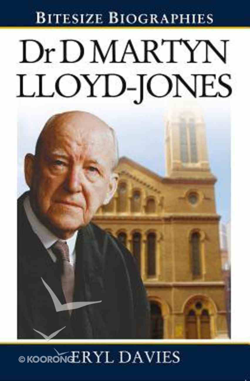 Dr D Martyn Lloyd-Jones (Bitesize Biographies Series) Paperback