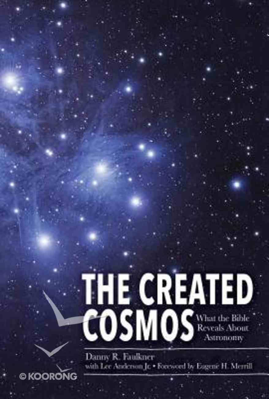 The Created Cosmos: What the Bible Reveals About Astronomy Hardback