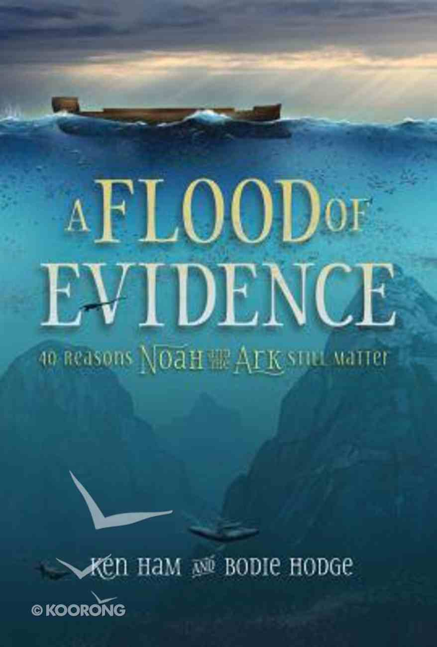A Flood of Evidence: 40 Reasons Noah and the Ark Still Matter Paperback