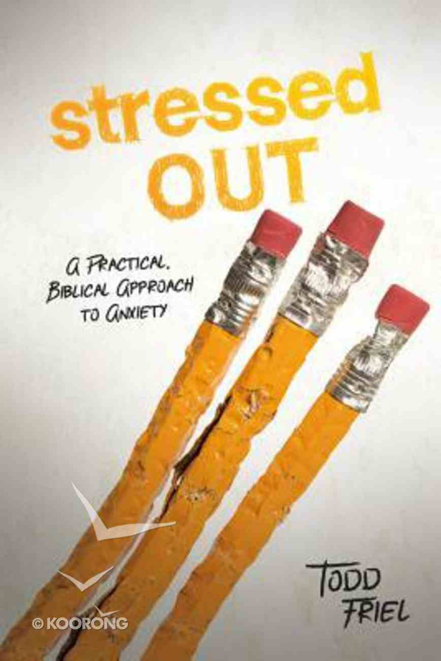 Stressed Out: A Practical, Biblical Approach to Anxiety Paperback