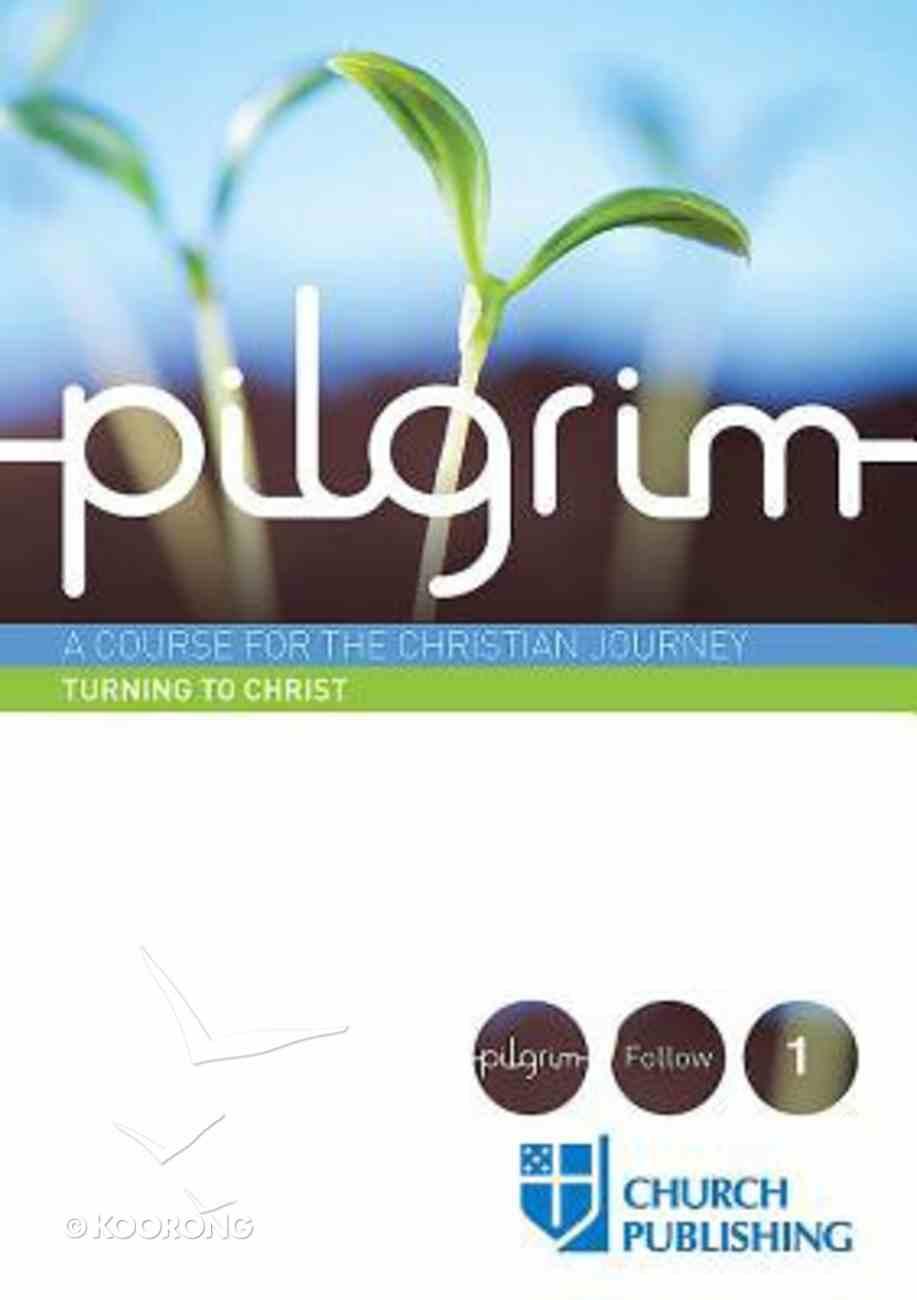 Pilgrim #01: Turning to Christ (#1 in Pilgrim Course) Paperback