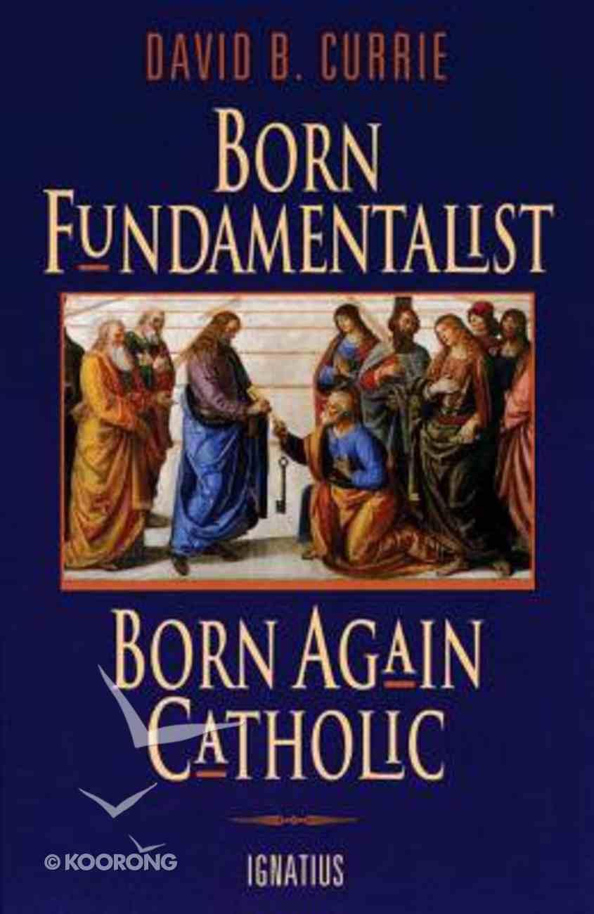 Born Fundamentalist, Born Again Catholic Paperback