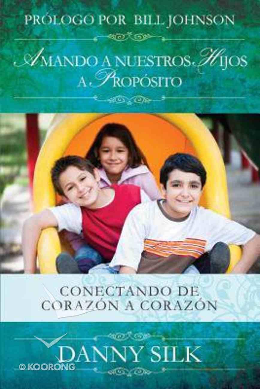 Amando a Nuestros Hijos a Proposito (Loving Your Kids On Purpose) Paperback