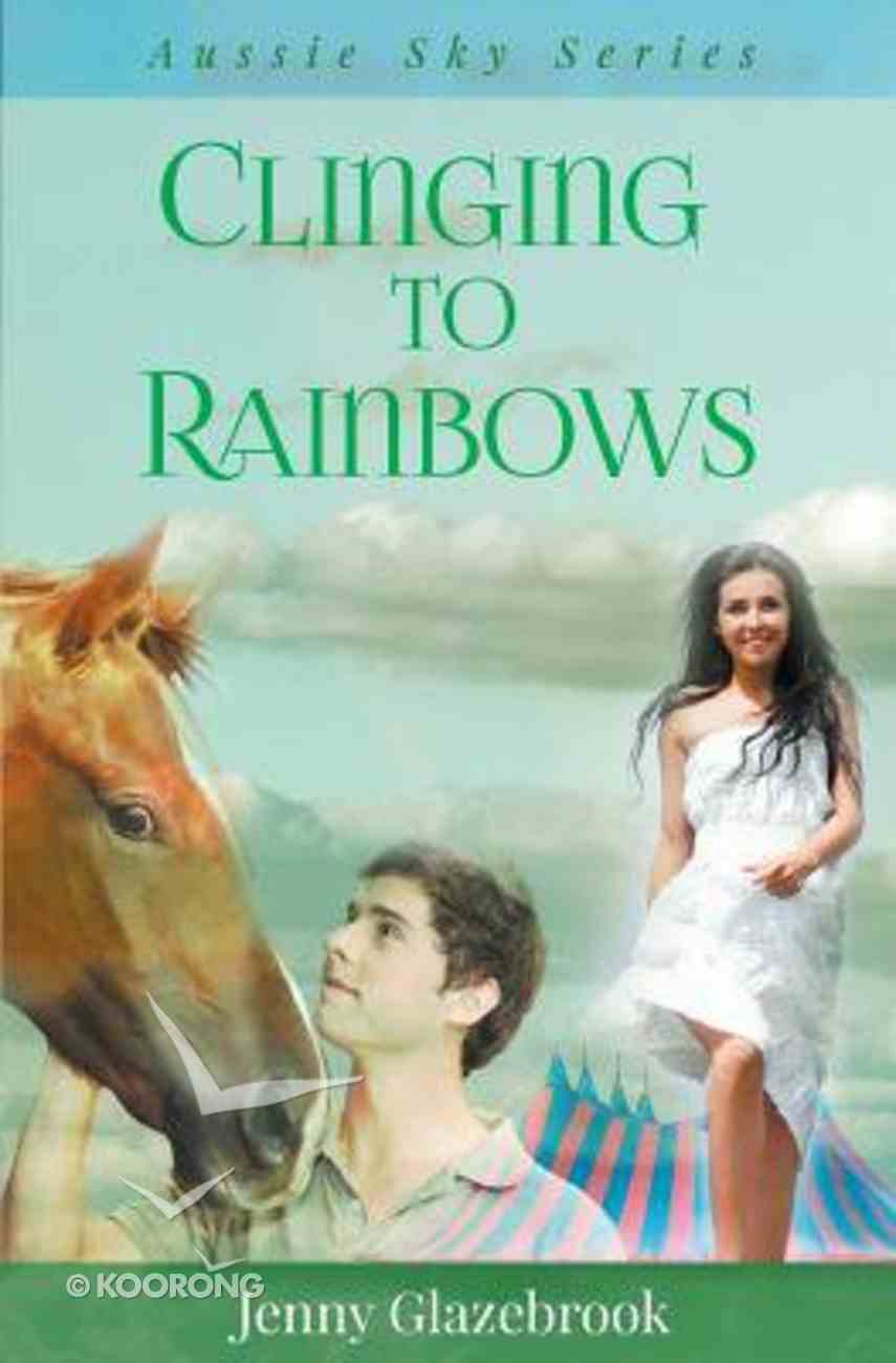 Clinging to Rainbows (#05 in Aussie Sky Series) Paperback