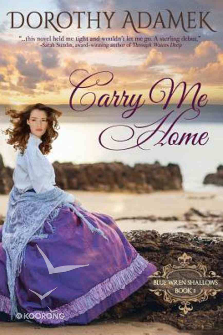 Carry Me Home (#01 in Blue Wren Shallows Trilogy Series) Paperback