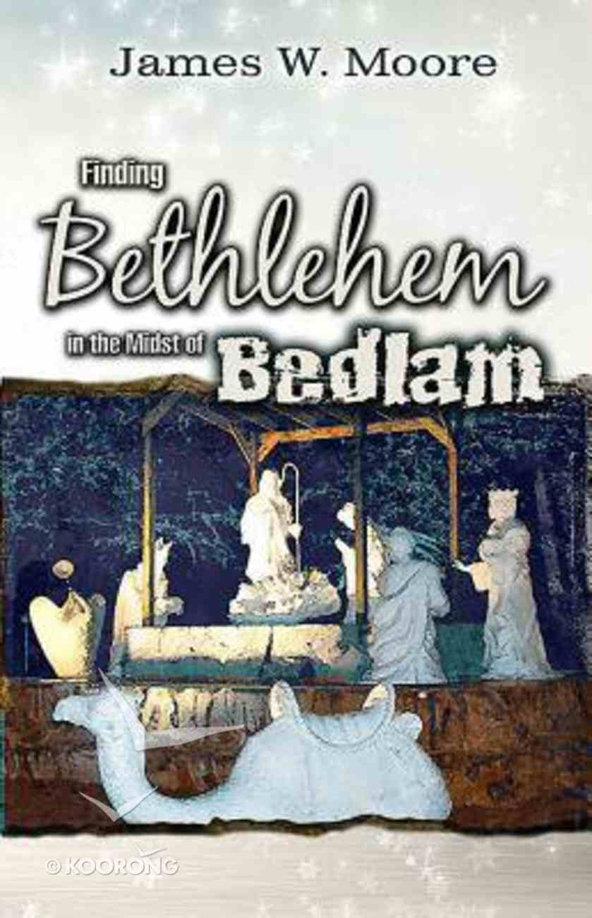 Finding Bethlehem in the Midst of Bedlam - Adult Study: An Advent Study Paperback