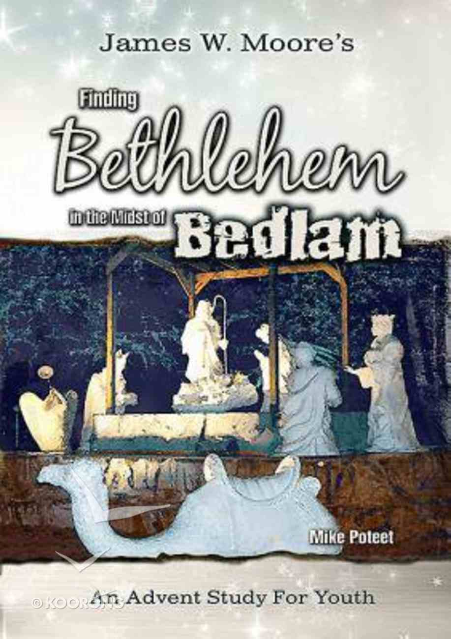 Finding Bethlehem in the Midst of Bedlam - Youth Study: An Advent Study For Youth Paperback