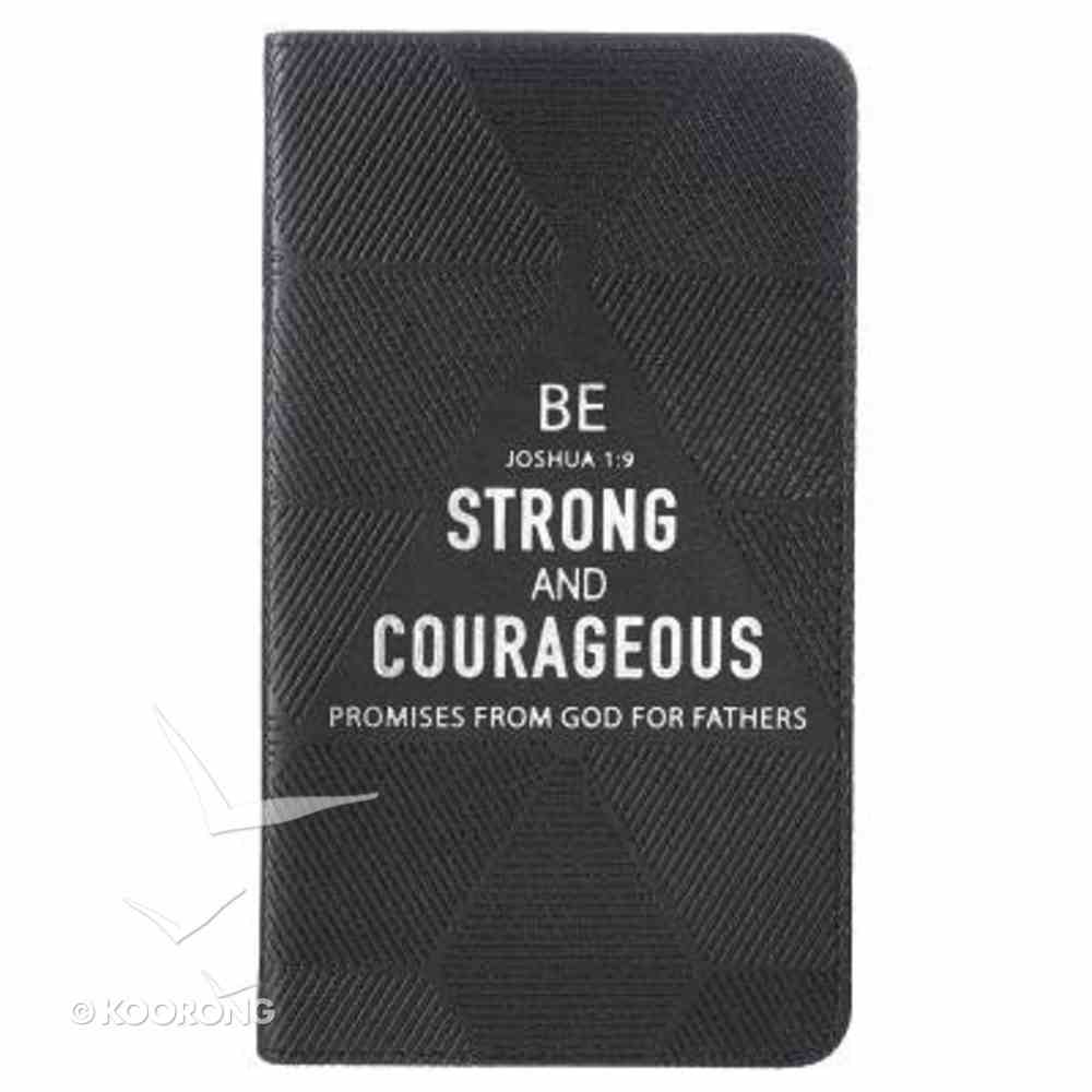 Promises From God For Fathers: Be Strong and Courageous Imitation Leather
