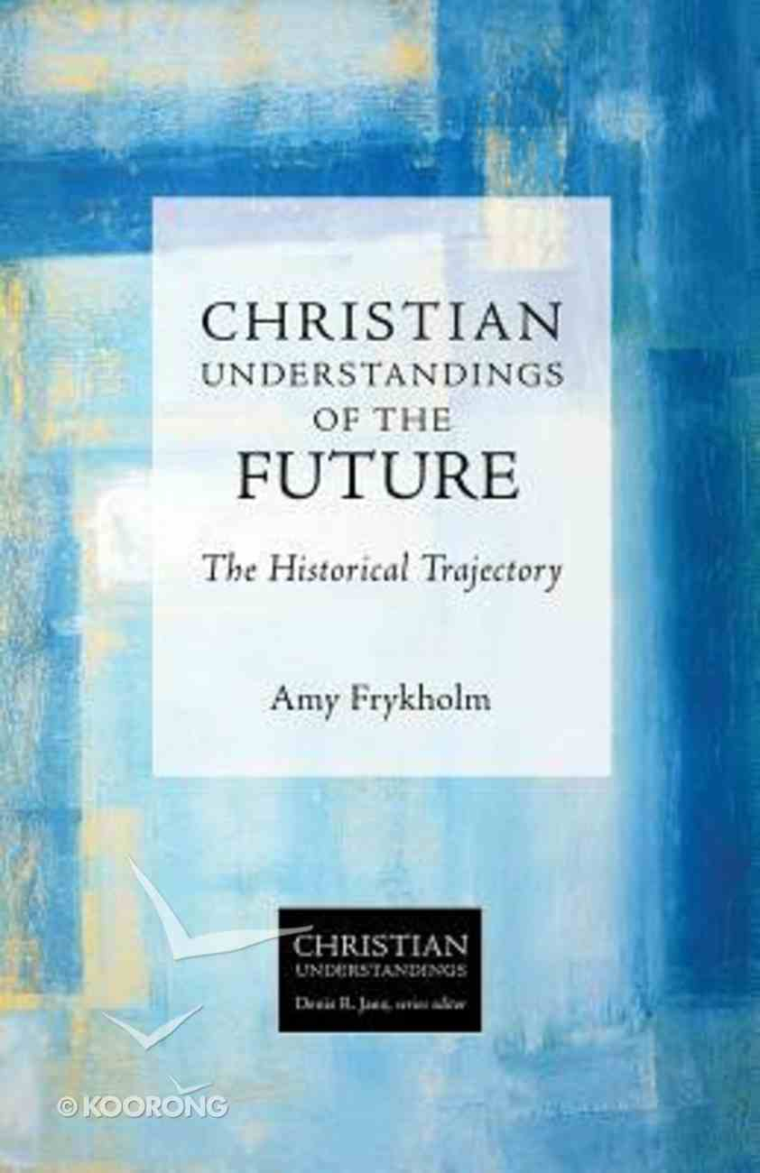 The Future - the Historical Trajectory (Christian Understandings Series) Paperback