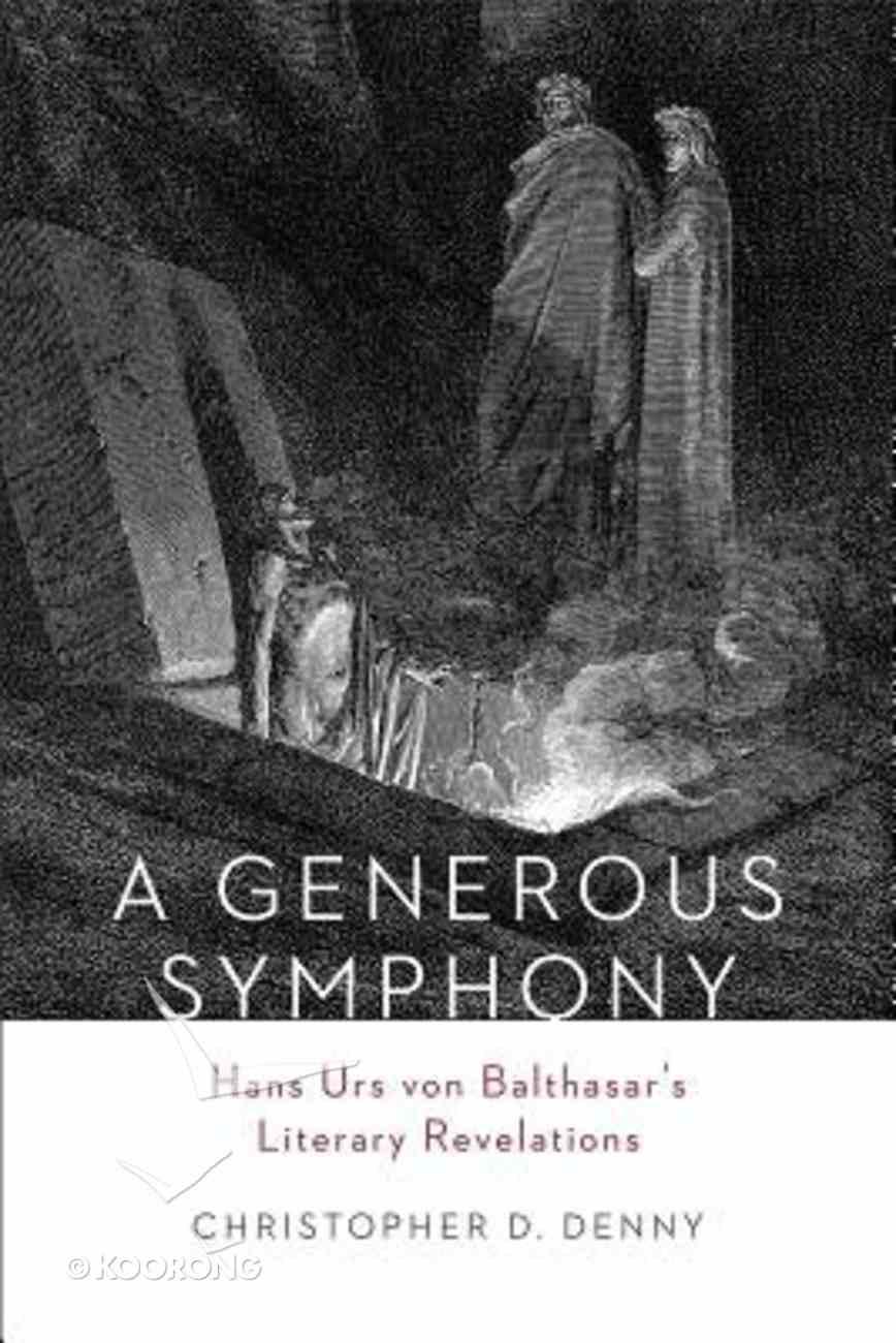 A Generous Symphony: Hans Urs Von Balthasar's Literary Revelations Hardback