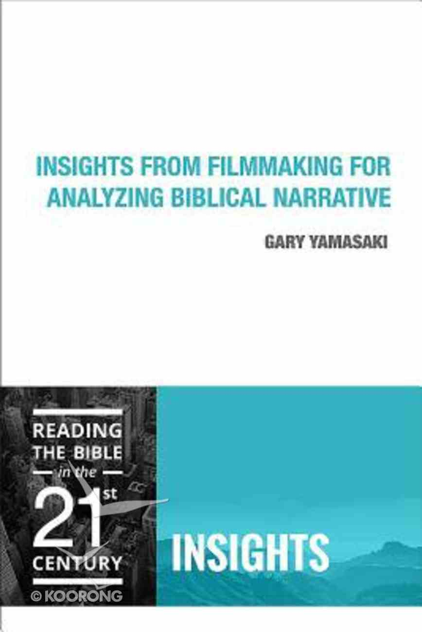 Insights From Filmmaking For Analyzing Biblcal Narrative (Insights Series) Paperback