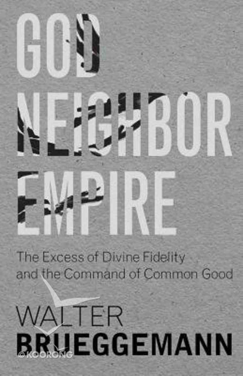 God, Neighbor, Empire: The Excess of Divine Fidelity and the Command of Common Good Hardback