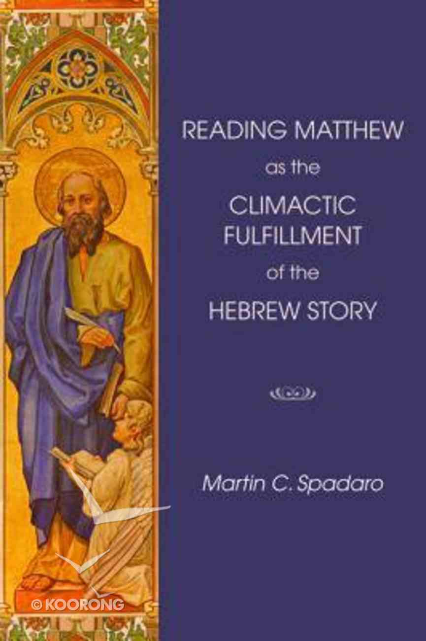 Reading Matthew as the Climactic Fulfillment of the Hebrew Story Paperback