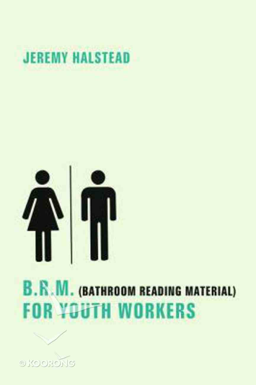 B.R.M. For Youth Workers (Bathroom Reading Material) Paperback
