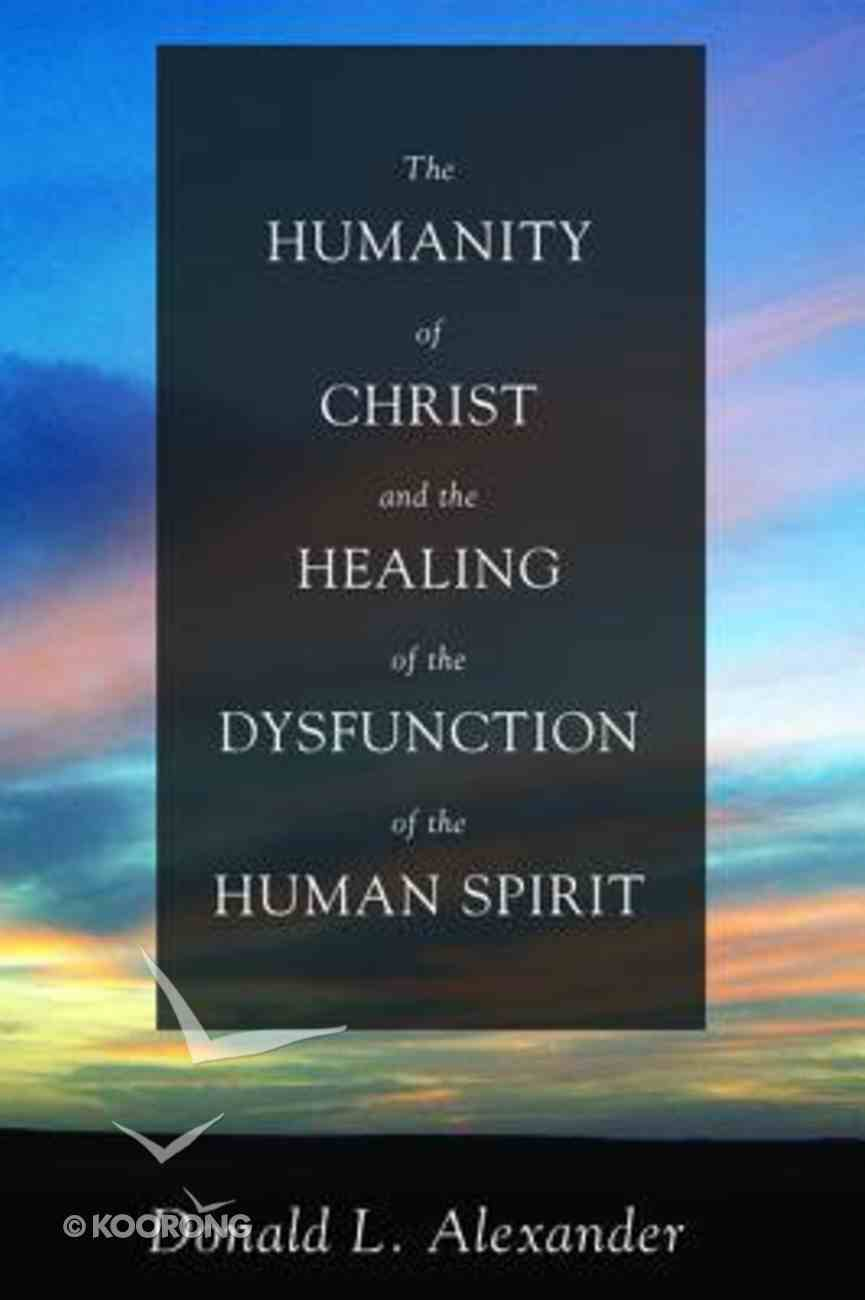 The Humanity of Christ and the Healing of the Dysfunction of the Human Spirit Paperback