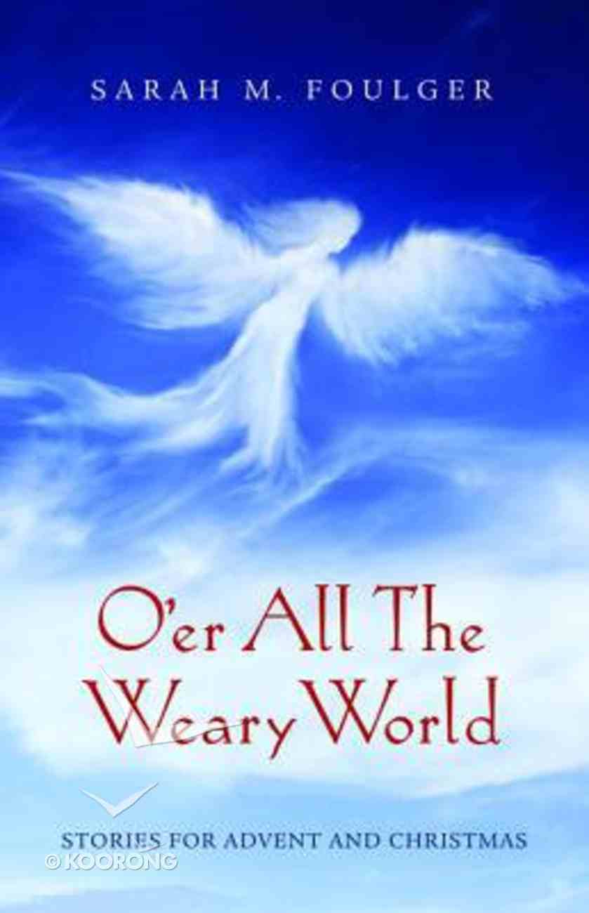 O'er All the Weary World: Stories For Advent and Christmas Paperback