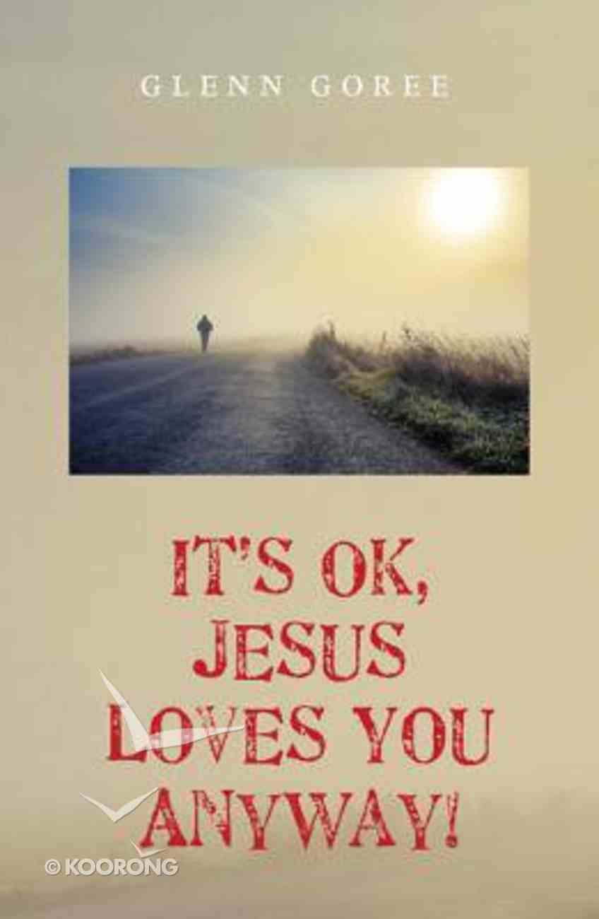 It's Ok, Jesus Loves You Anyway! Paperback