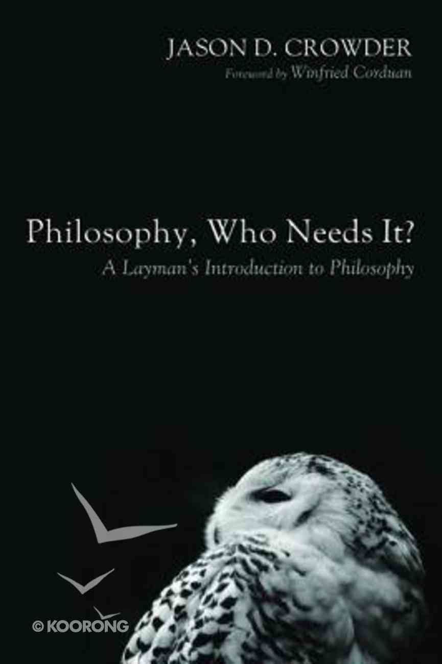 Philosophy, Who Needs It? Paperback