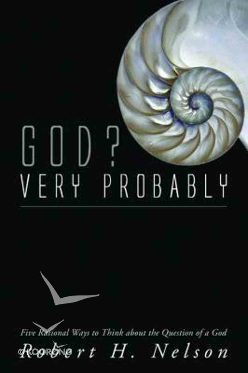 God? Very Probably: Five Rational Ways to Think About the Question of a God Paperback