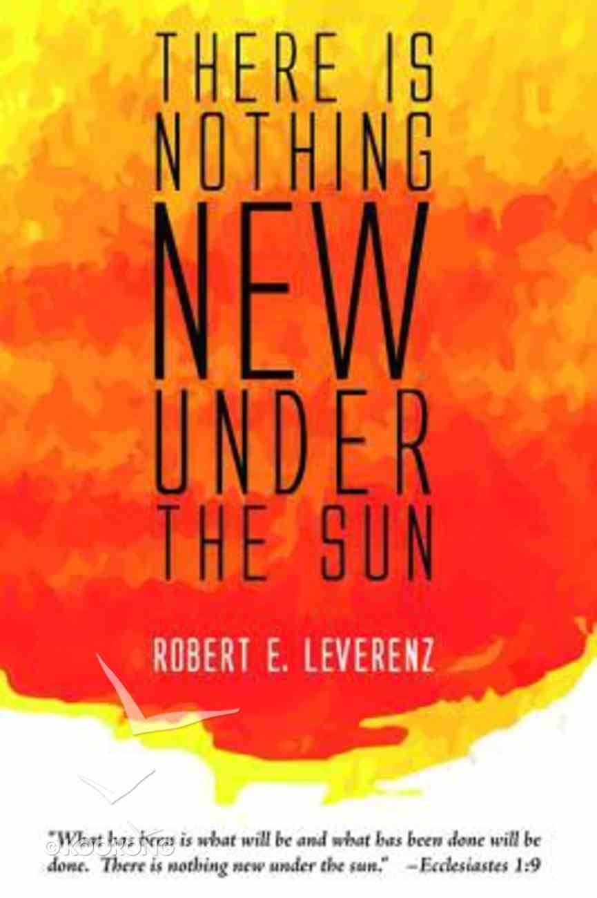 There is Nothing New Under the Sun Paperback