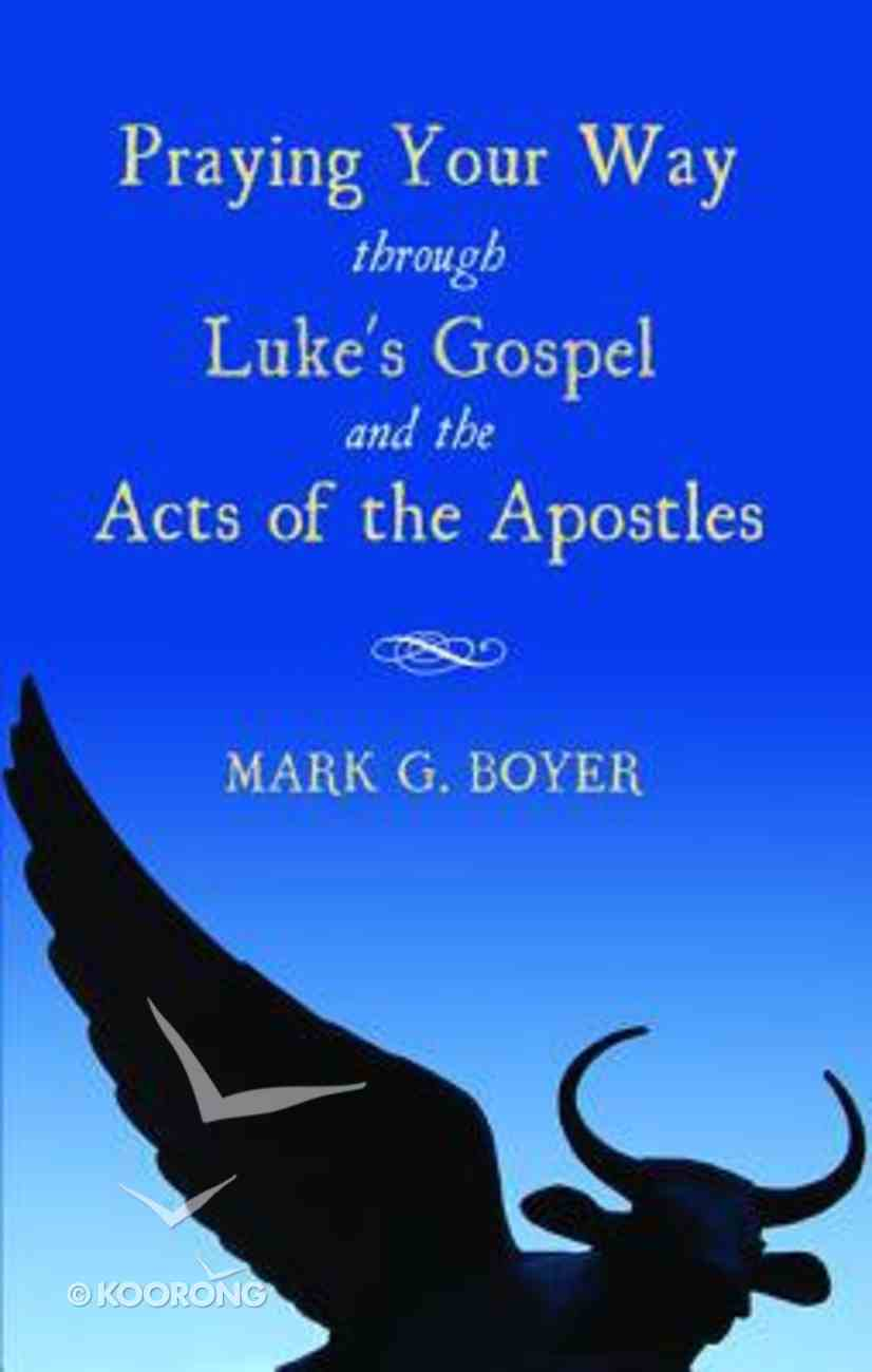 Praying Your Way Through Luke's Gospel and the Acts of the Apostles Paperback