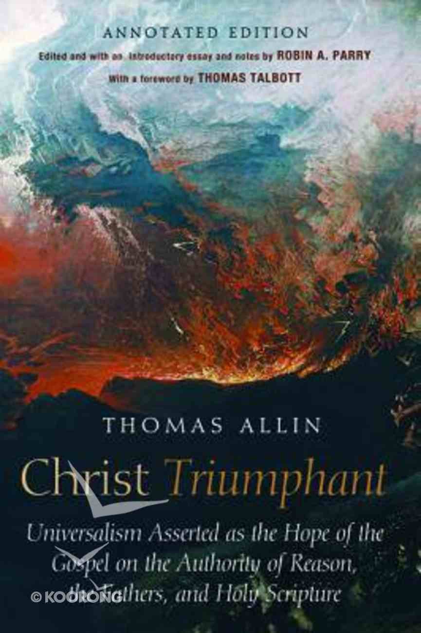 Christ Triumphant: Universalism Asserted as the Hope of the Gospel on the Authority of Reason Paperback