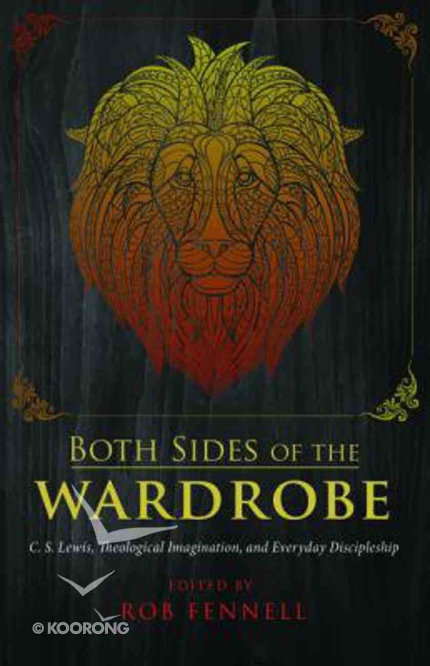 Both Sides of the Wardrobe: C.S. Lewis, Theological Imagination, and Everyday Discipleship Paperback