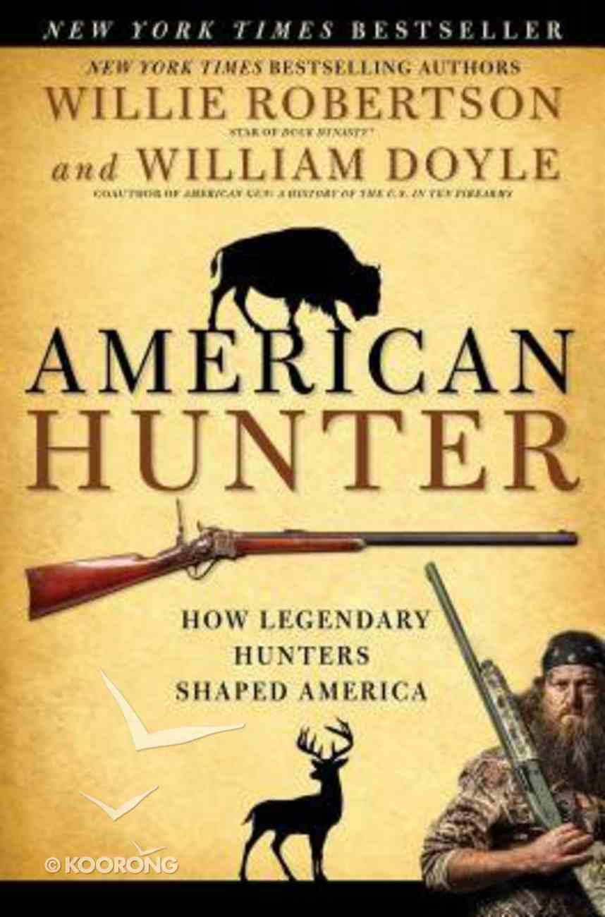 American Hunter: How Legendary Hunters Shaped America Paperback