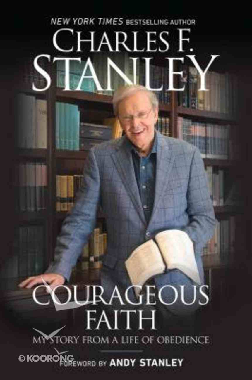 Courageous Faith: My Story From a Life of Obedience Hardback
