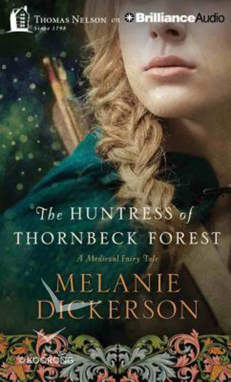 The Huntress of Thornbeck Forest (Unabridged, 10 CDS) (#01 in Medieval Fairy Tale Romance Audio Series) CD