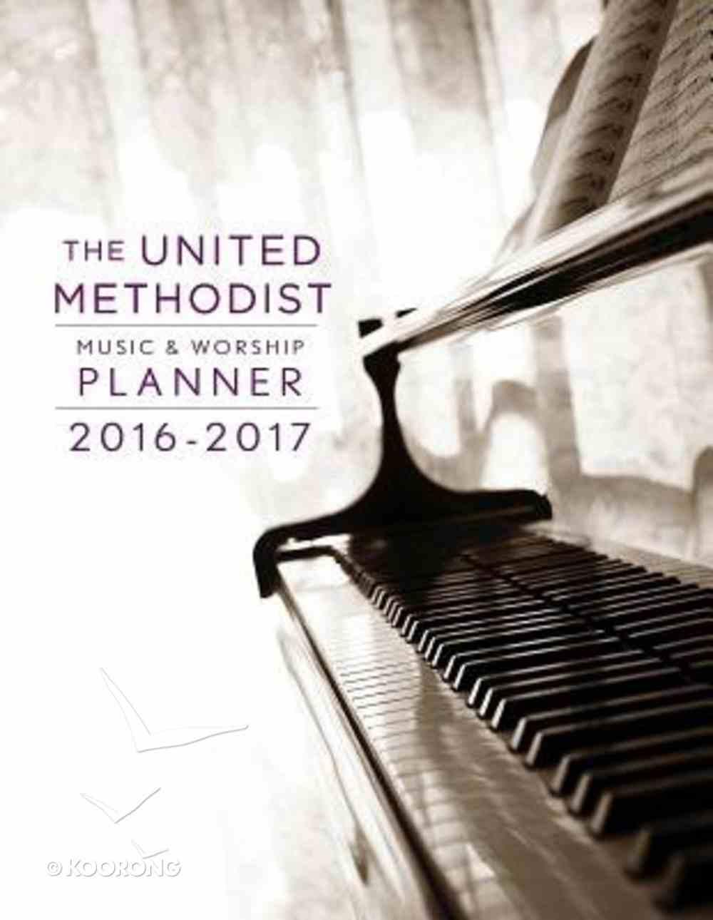 The United Methodist Music & Worship Planner 2016-2017 Spiral