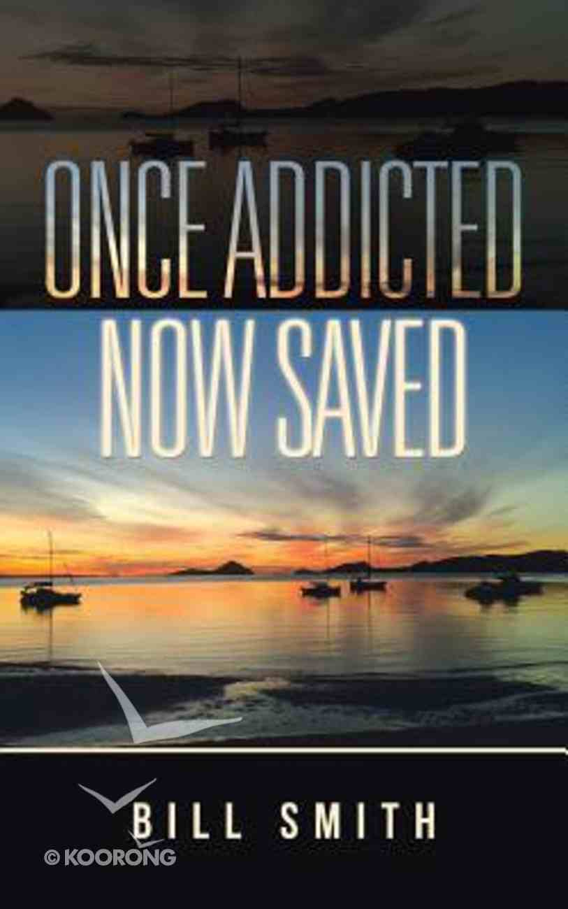 Once Addicted Now Saved Paperback