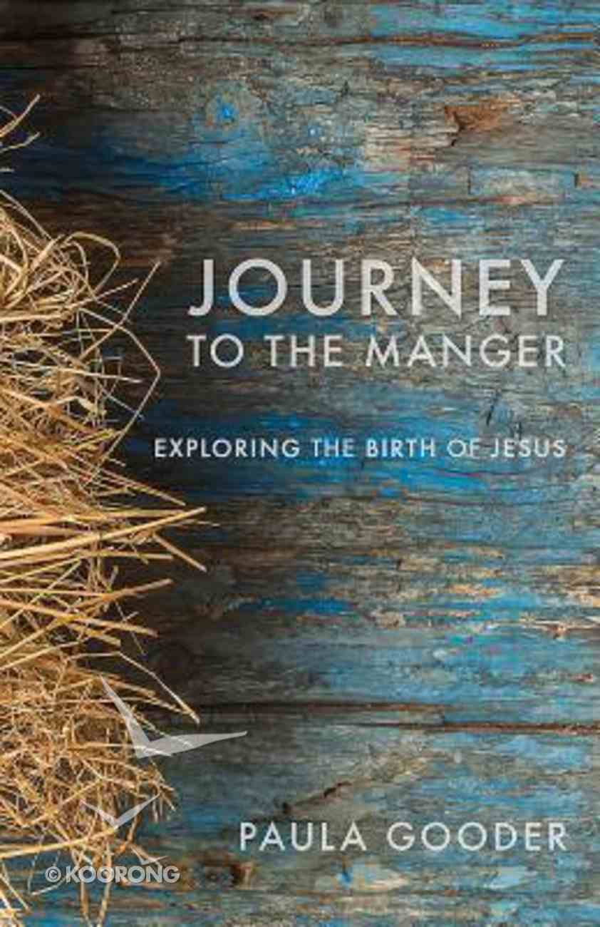 Journey to the Manger: Exploring the Birth of Jesus Paperback