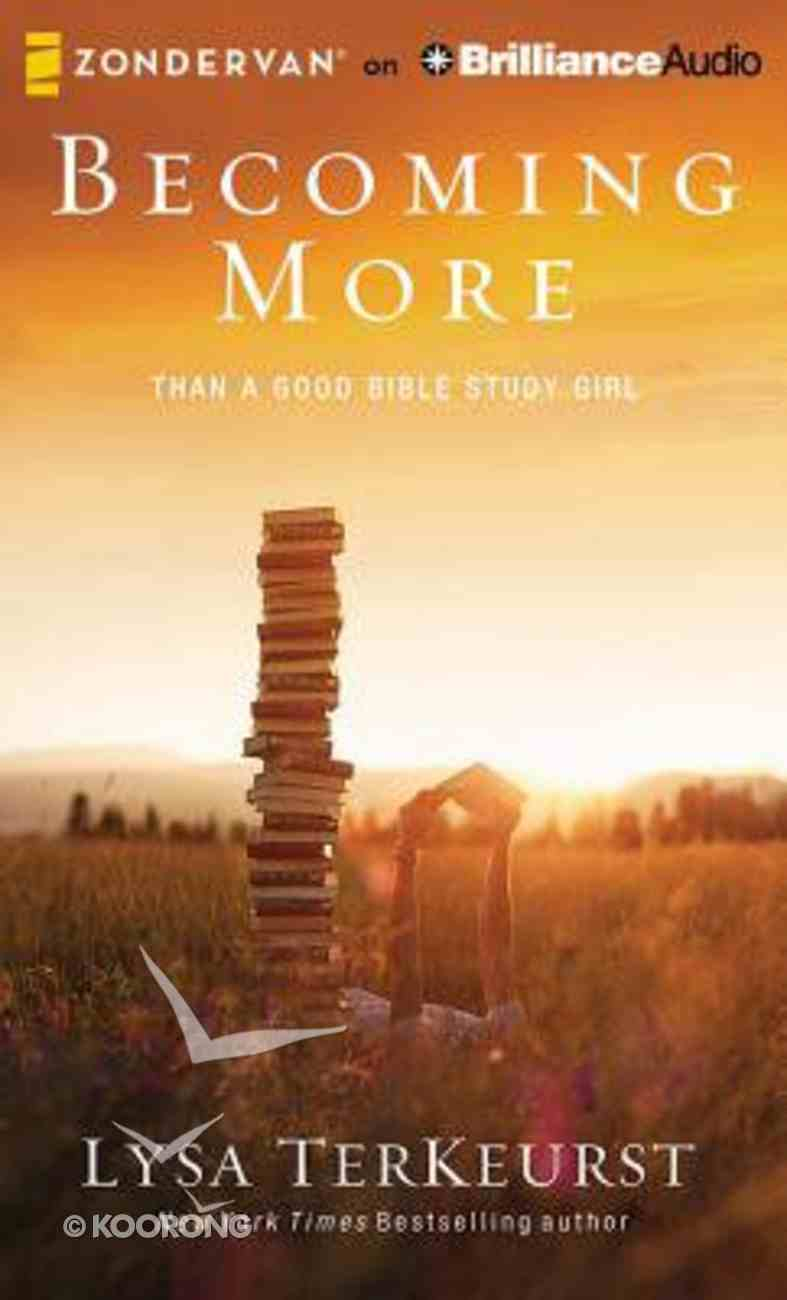 Becoming More Than a Good Bible Study Girl (Unabridged, 6 Cds) CD