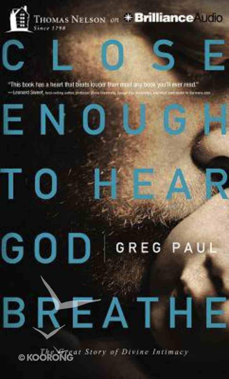 Close Enough to Hear God Breathe (Unabridged, 5 Cds) CD