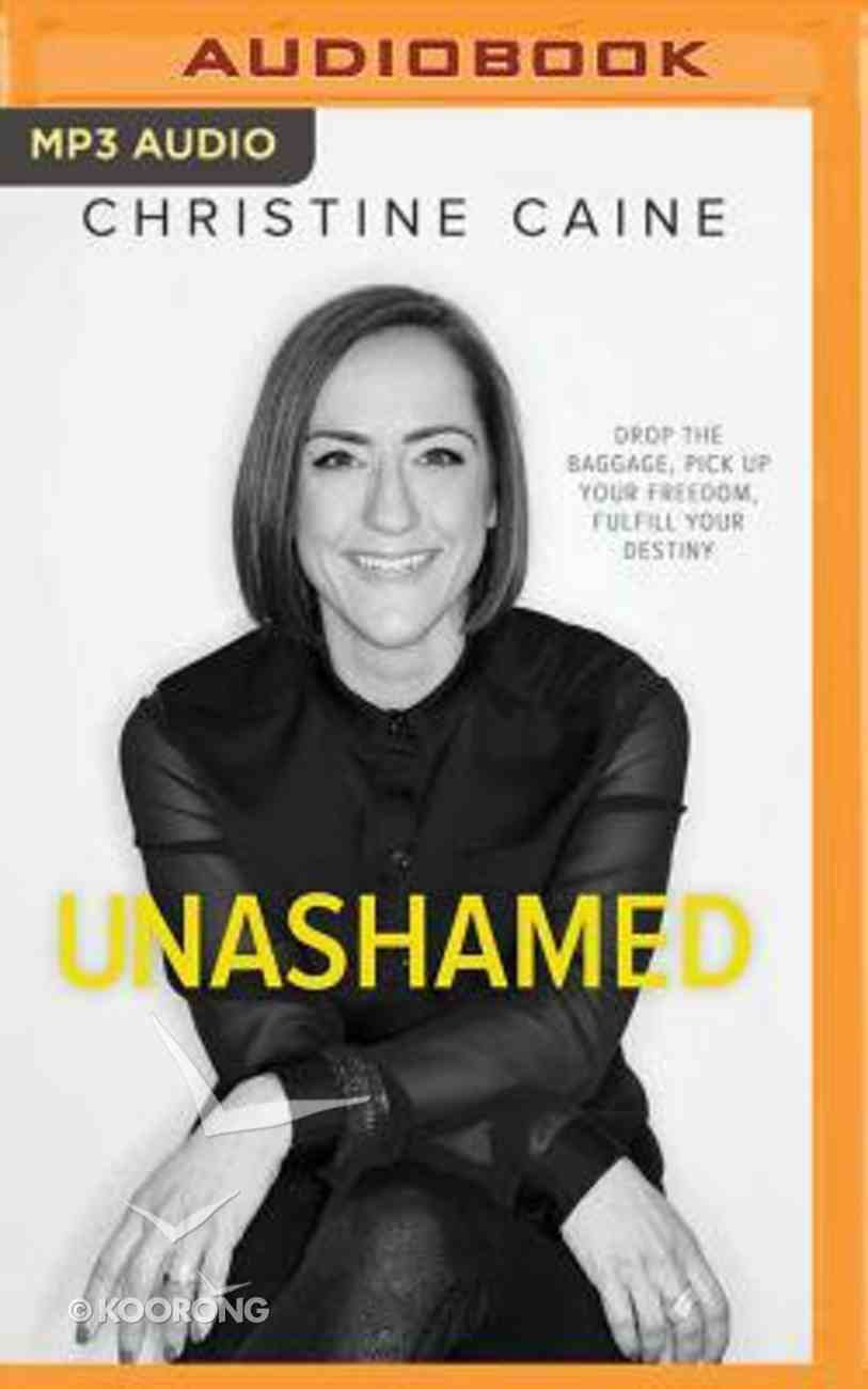 Unashamed: Drop the Baggage, Pick Up Your Freedom, Fulfill Your Destiny (Unabridge3d, Mp3) CD