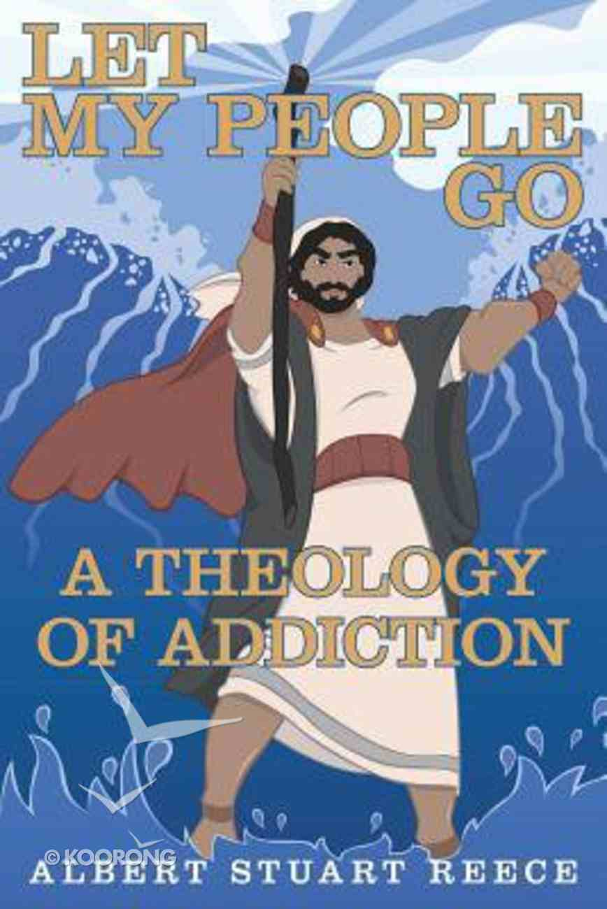 Let My People Go: A Theology of Addiction Paperback
