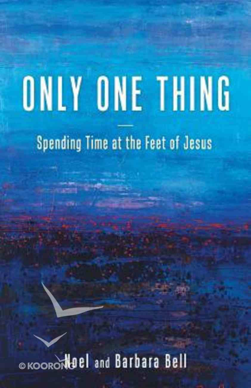 Only One Thing: Spending Time At the Feet of Jesus Paperback