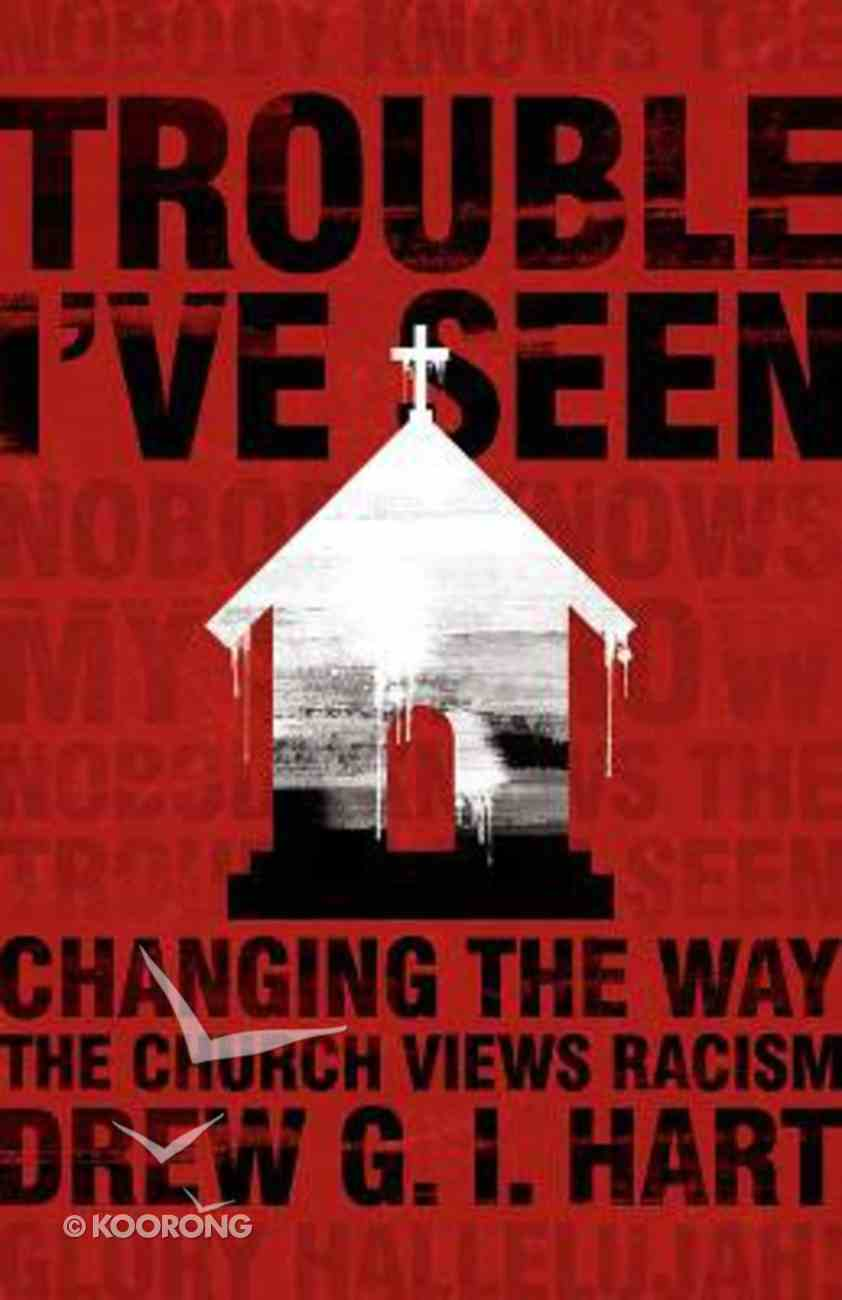 Trouble I've Seen: Changing the Way the Church Views Racism Paperback
