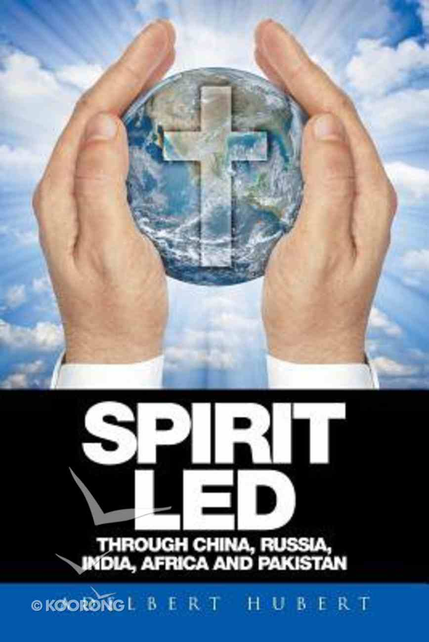 Spirit Led Through China, Russia, India, Africa and Pakistan Paperback