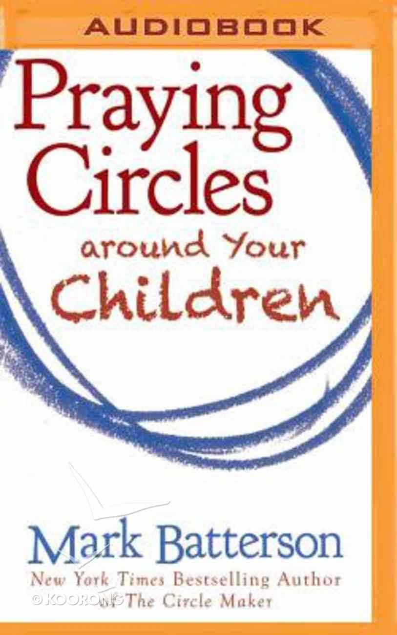 Praying Circles Around Your Children (Unabridged, Mp3) CD