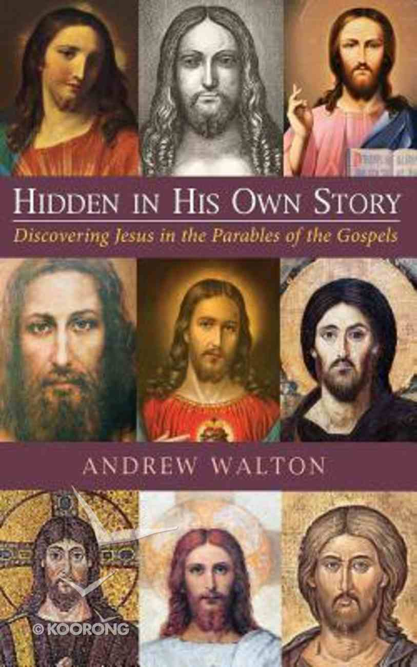 Hidden in His Own Story: Discovering Jesus in the Parables of the Gospels Paperback