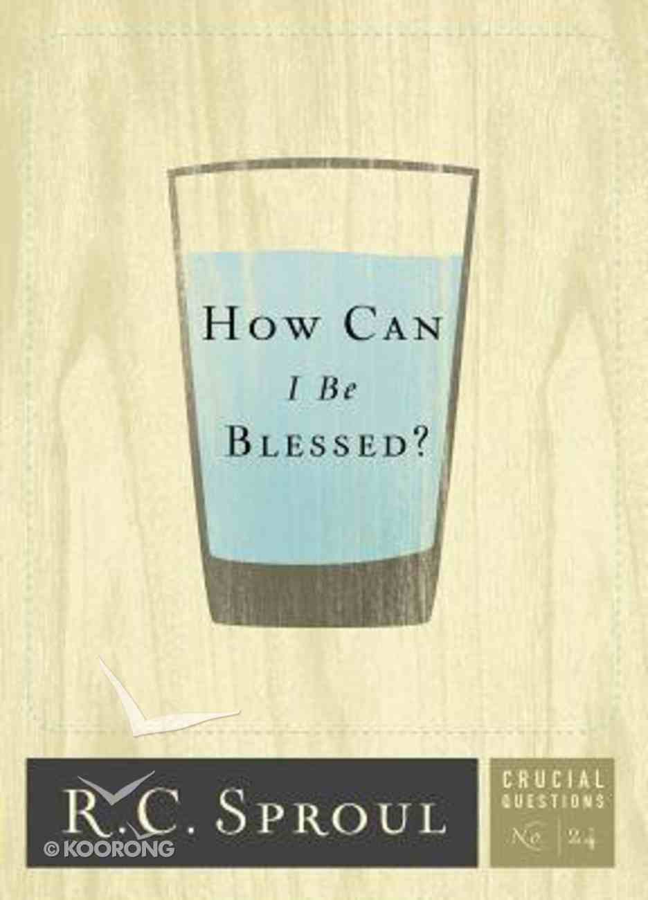 How Can I Be Blessed? (#24 in Crucial Questions Series) Paperback