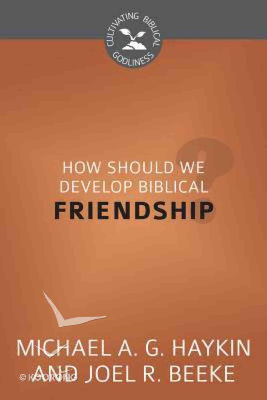 How Should We Develop Biblical Friendship? (Cultivating Biblical Godliness Series) Booklet