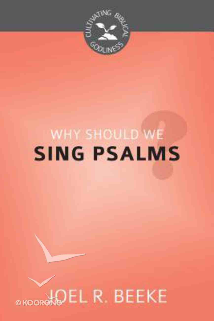 Why Should We Sing Psalms? (Cultivating Biblical Godliness Series) Booklet