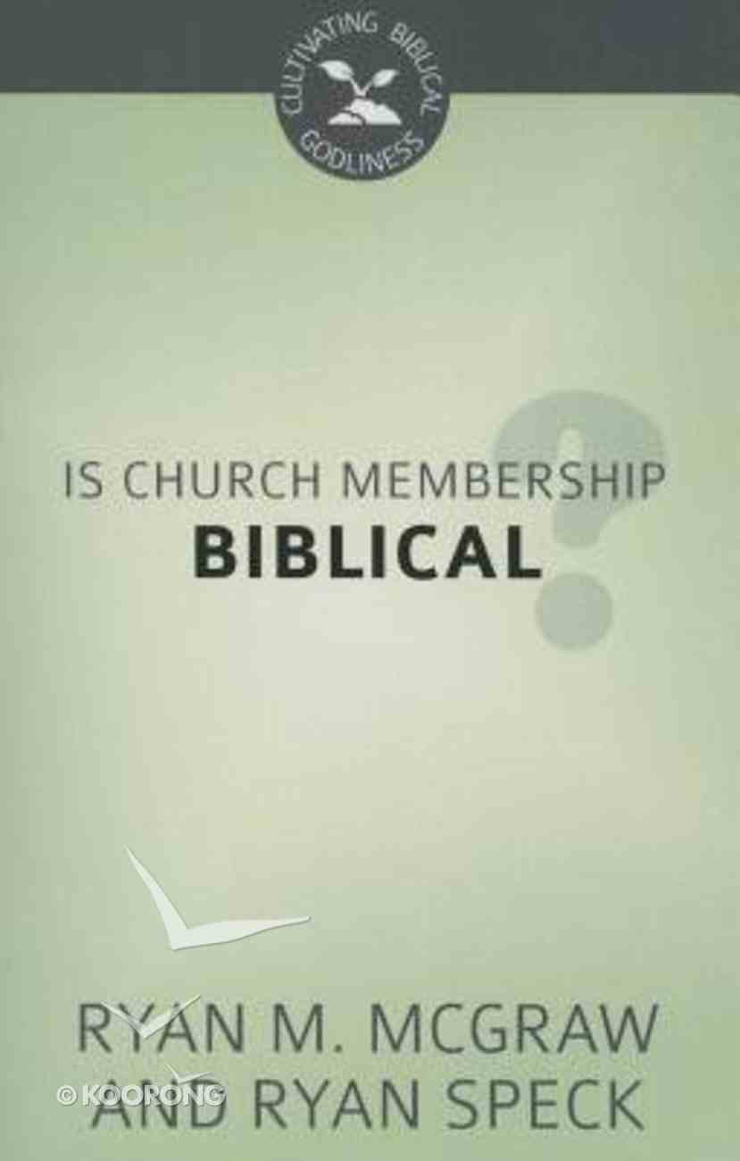 Is Church Membership Biblical? (Cultivating Biblical Godliness Series) Booklet