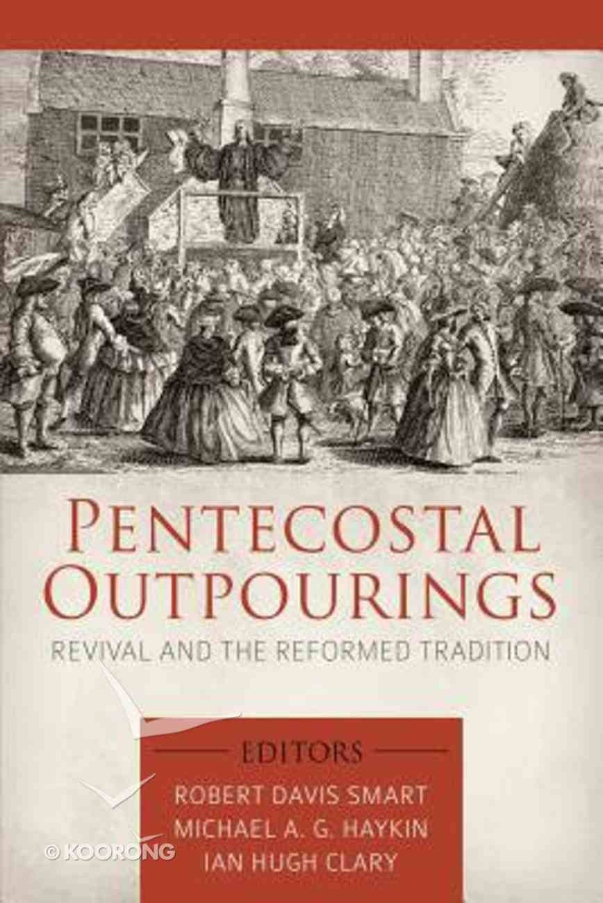 Pentecostal Outpourings: Revival and the Reformed Tradition Paperback